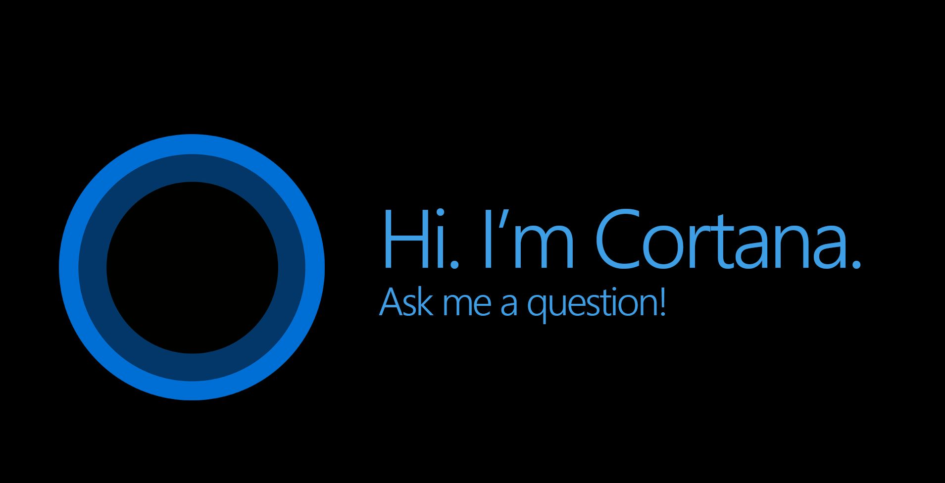 Hi, I'm Cortana, ask me a question